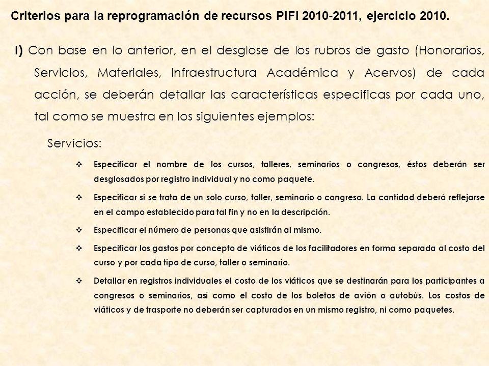 I) Con base en lo anterior, en el desglose de los rubros de gasto (Honorarios, Servicios, Materiales, Infraestructura Académica y Acervos) de cada acc