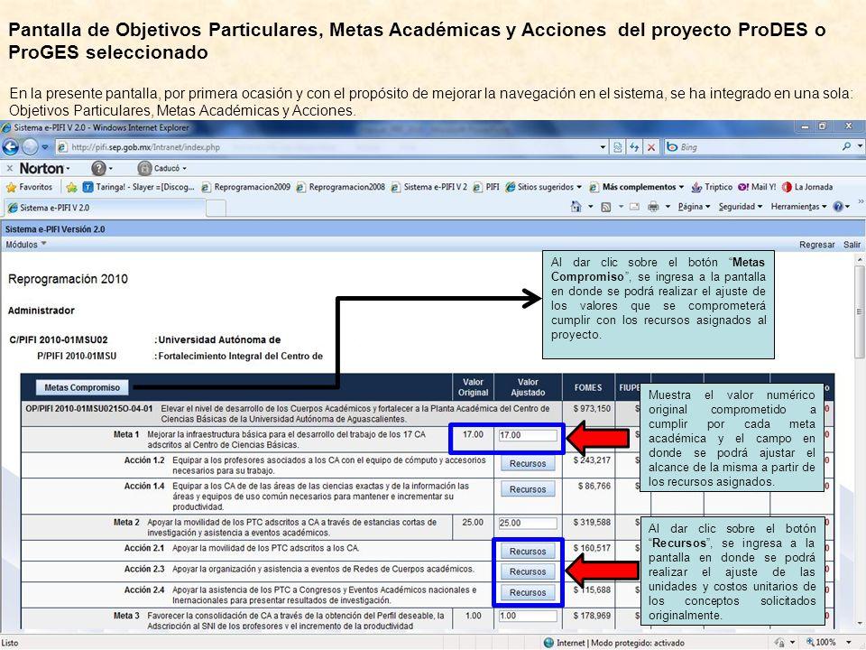 Pantalla de Objetivos Particulares, Metas Académicas y Acciones del proyecto ProDES o ProGES seleccionado En la presente pantalla, por primera ocasión