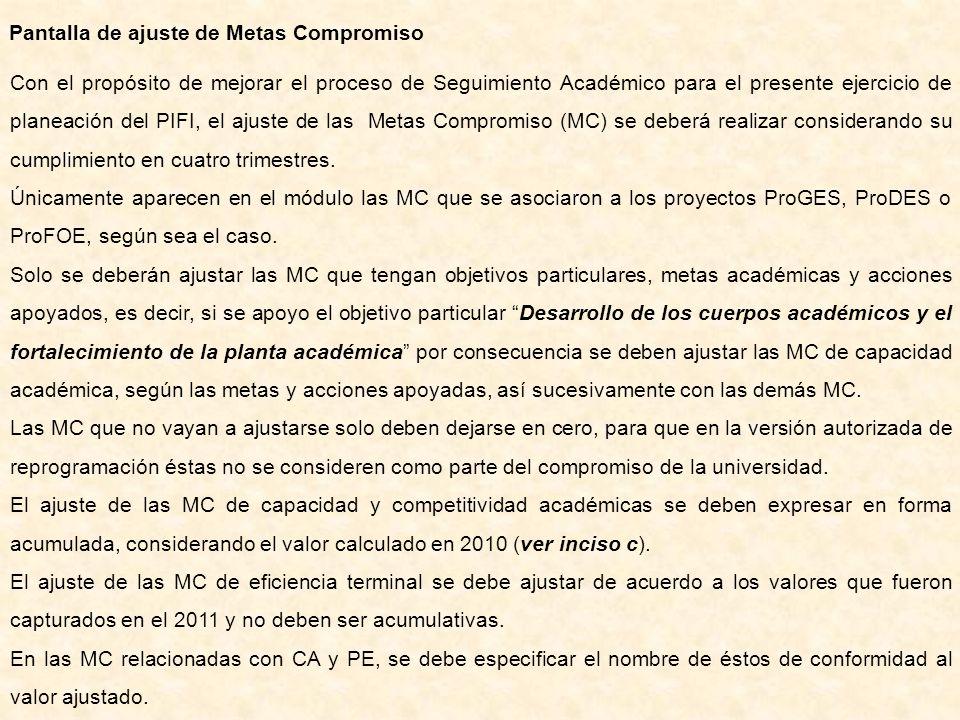 Pantalla de ajuste de Metas Compromiso Con el propósito de mejorar el proceso de Seguimiento Académico para el presente ejercicio de planeación del PIFI, el ajuste de las Metas Compromiso (MC) se deberá realizar considerando su cumplimiento en cuatro trimestres.