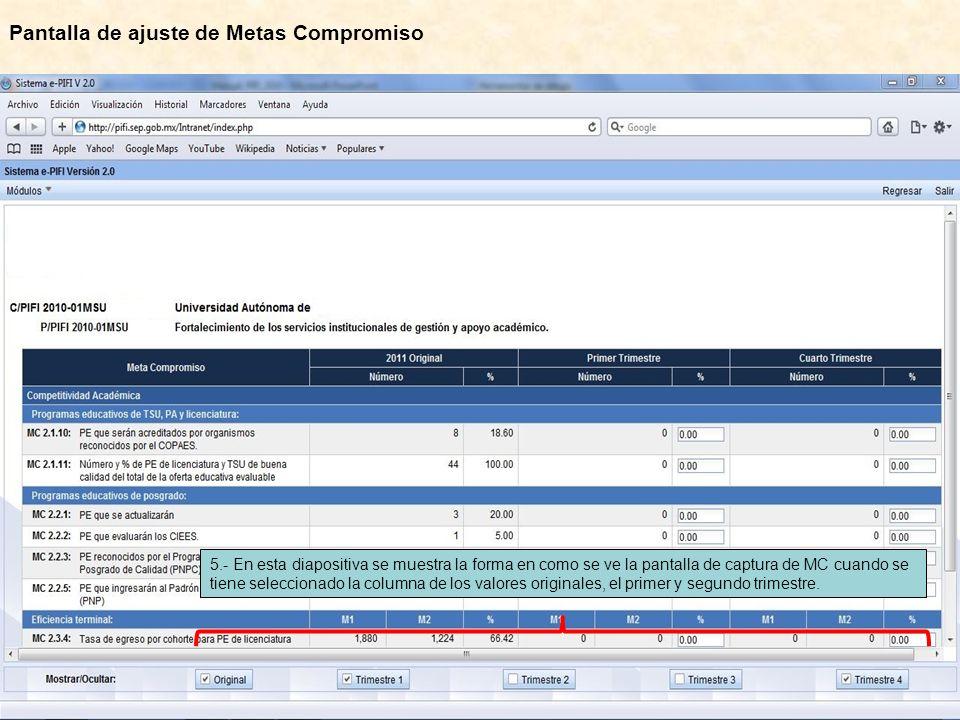 Pantalla de ajuste de Metas Compromiso 5.- En esta diapositiva se muestra la forma en como se ve la pantalla de captura de MC cuando se tiene seleccionado la columna de los valores originales, el primer y segundo trimestre.