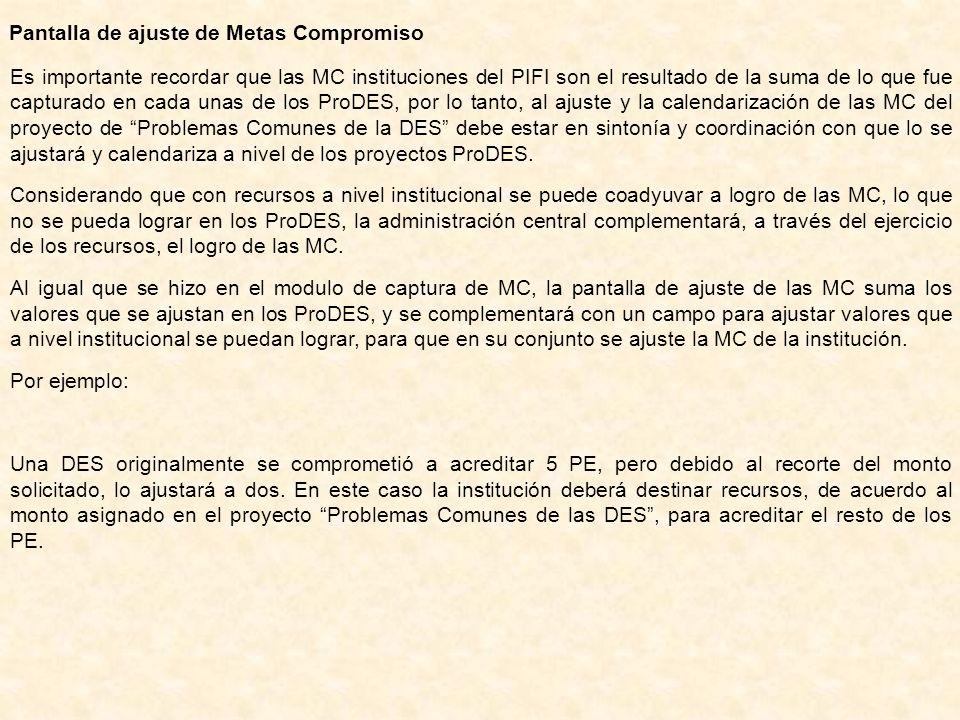 Pantalla de ajuste de Metas Compromiso Es importante recordar que las MC instituciones del PIFI son el resultado de la suma de lo que fue capturado en