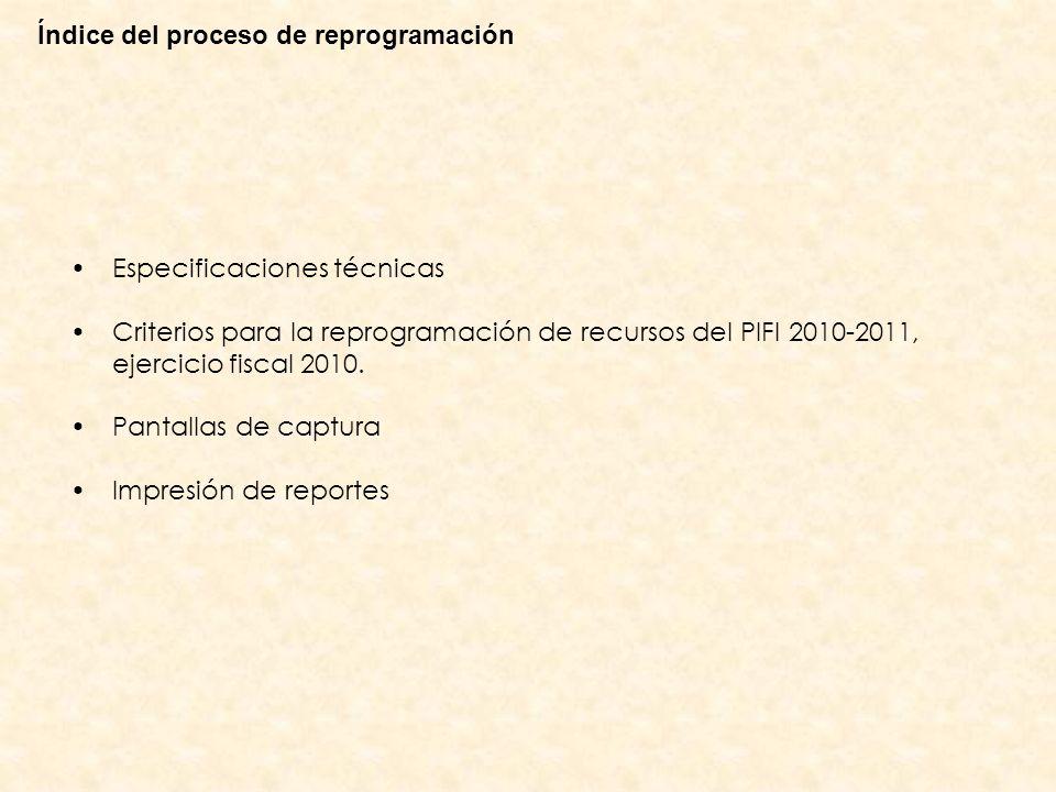 Índice del proceso de reprogramación Especificaciones técnicas Criterios para la reprogramación de recursos del PIFI 2010-2011, ejercicio fiscal 2010.