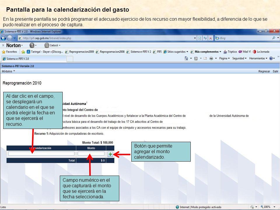 Pantalla para la calendarización del gasto En la presente pantalla se podrá programar el adecuado ejercicio de los recurso con mayor flexibilidad, a diferencia de lo que se pudo realizar en el proceso de captura.