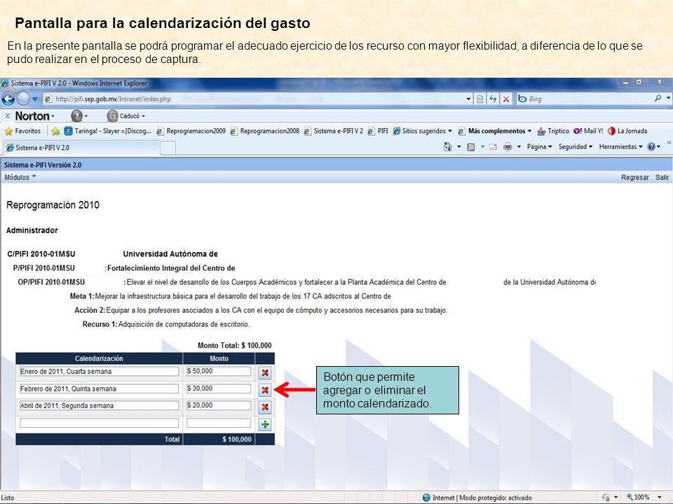 Pantalla para la calendarización del gasto En la presente pantalla se podrá programar el adecuado ejercicio de los recurso con mayor flexibilidad, a d