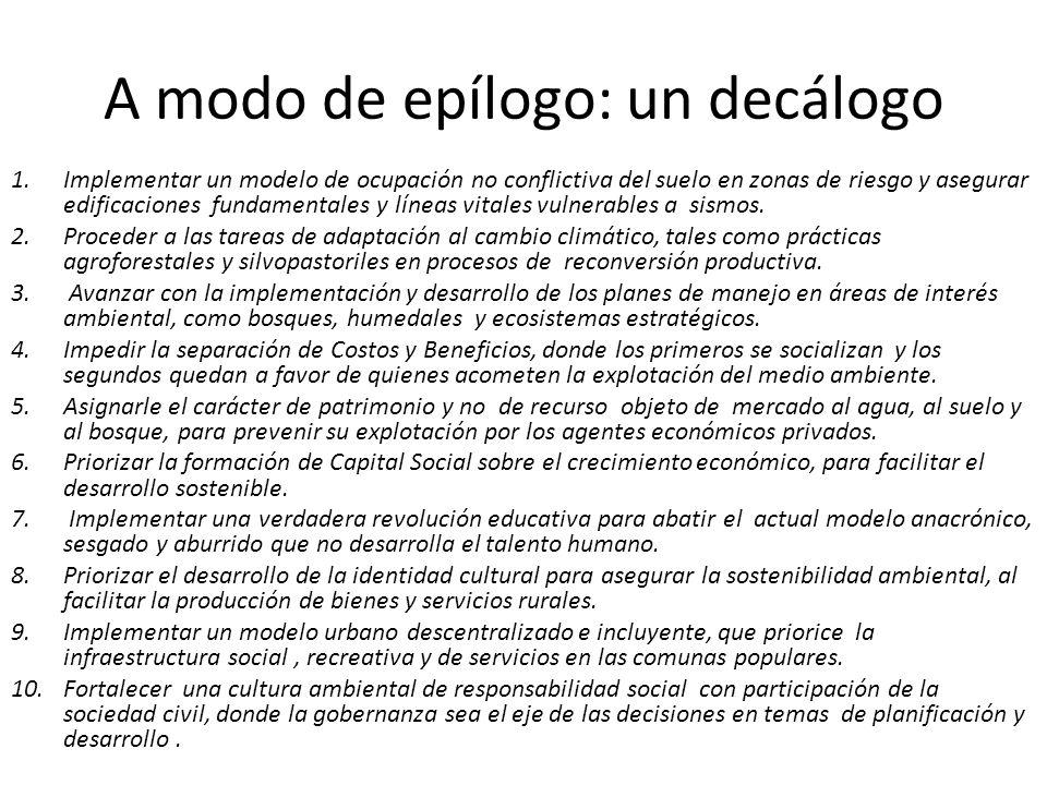 A modo de epílogo: un decálogo 1.Implementar un modelo de ocupación no conflictiva del suelo en zonas de riesgo y asegurar edificaciones fundamentales y líneas vitales vulnerables a sismos.