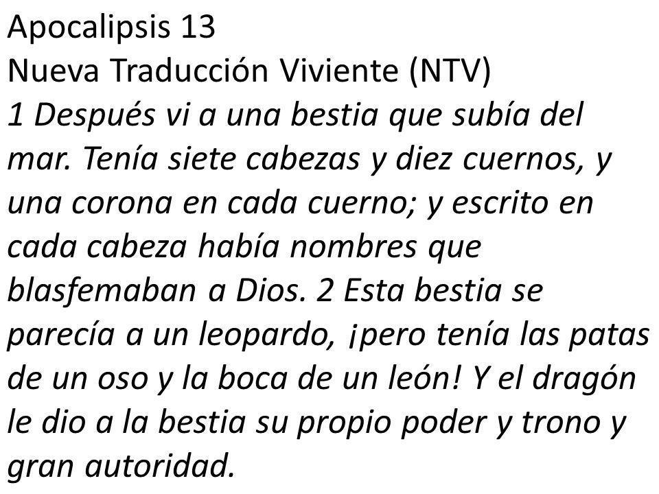 Apocalipsis 13 Nueva Traducción Viviente (NTV) 1 Después vi a una bestia que subía del mar.