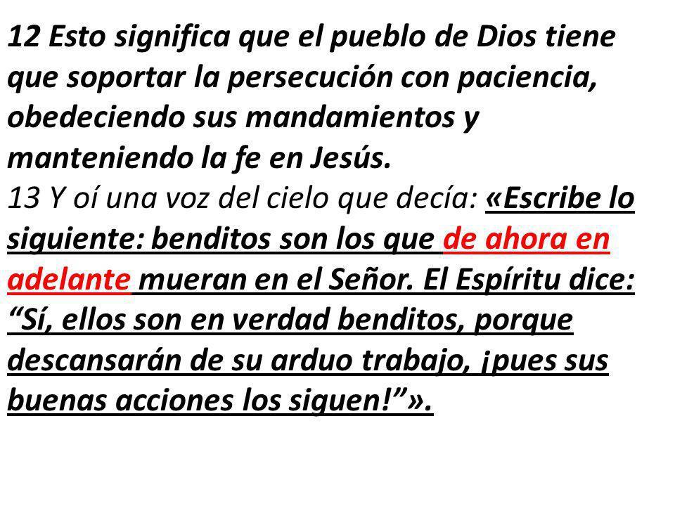 12 Esto significa que el pueblo de Dios tiene que soportar la persecución con paciencia, obedeciendo sus mandamientos y manteniendo la fe en Jesús.