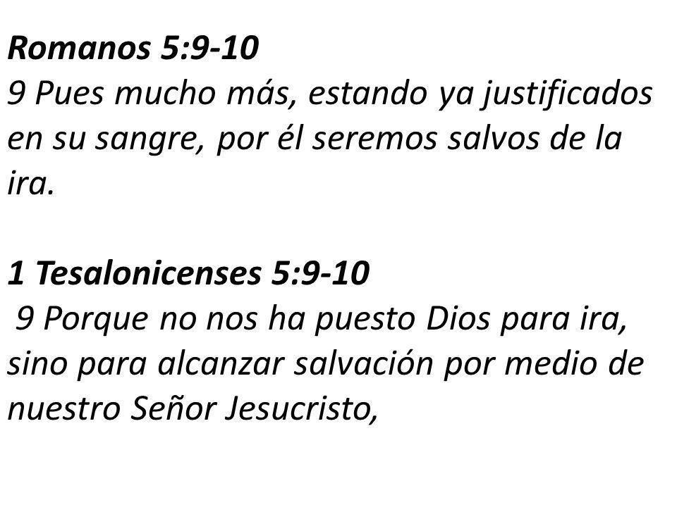 Romanos 5:9-10 9 Pues mucho más, estando ya justificados en su sangre, por él seremos salvos de la ira.