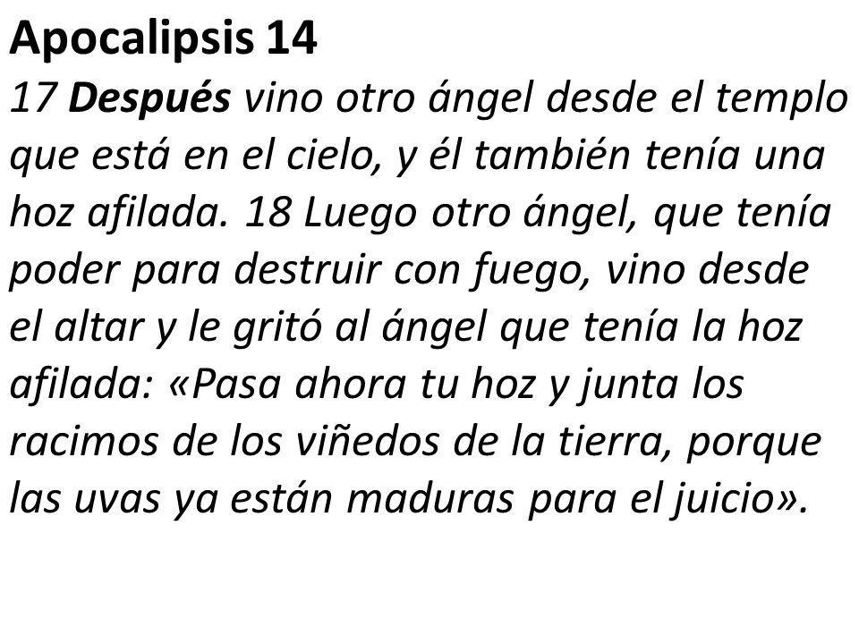 Apocalipsis 14 17 Después vino otro ángel desde el templo que está en el cielo, y él también tenía una hoz afilada.