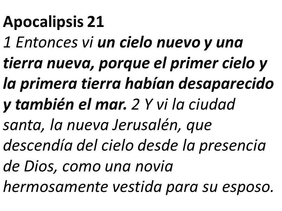 Apocalipsis 21 1 Entonces vi un cielo nuevo y una tierra nueva, porque el primer cielo y la primera tierra habían desaparecido y también el mar.
