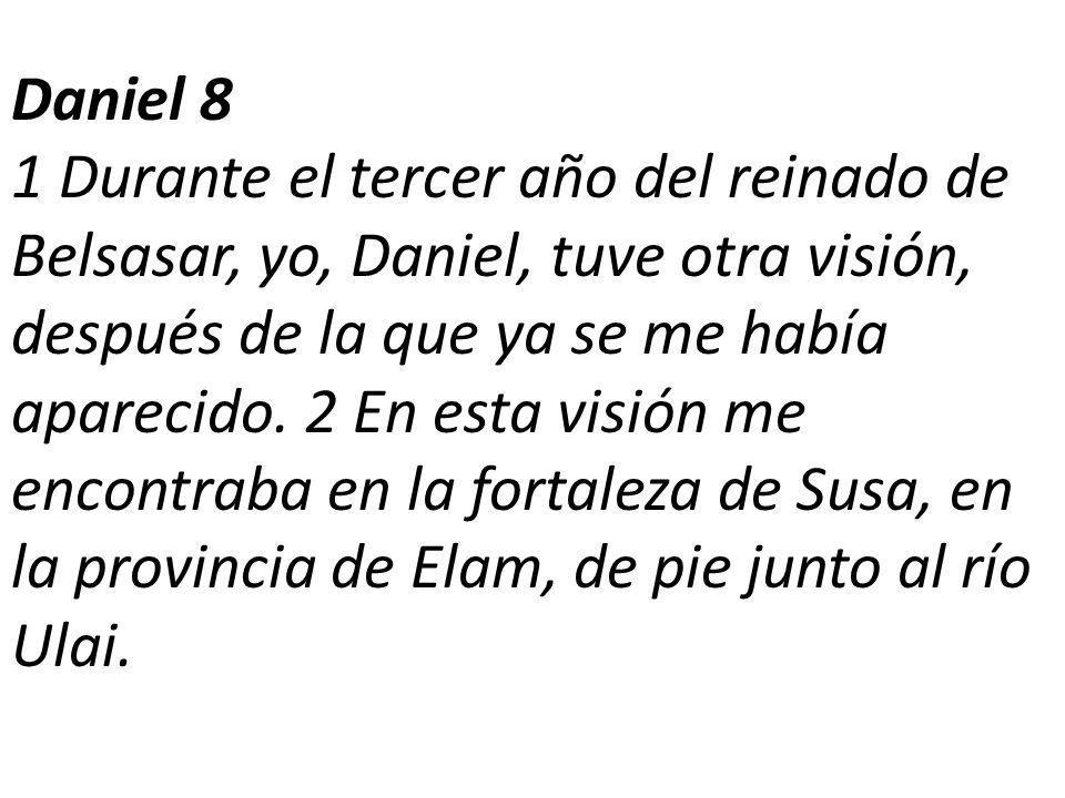 Daniel 8 1 Durante el tercer año del reinado de Belsasar, yo, Daniel, tuve otra visión, después de la que ya se me había aparecido.