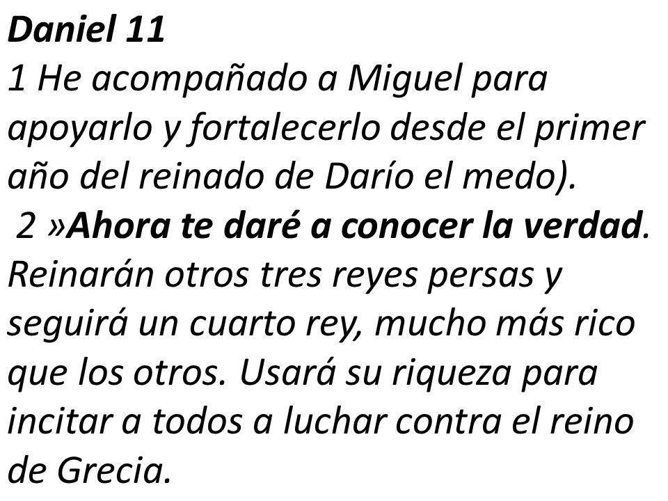 Daniel 11 1 He acompañado a Miguel para apoyarlo y fortalecerlo desde el primer año del reinado de Darío el medo).