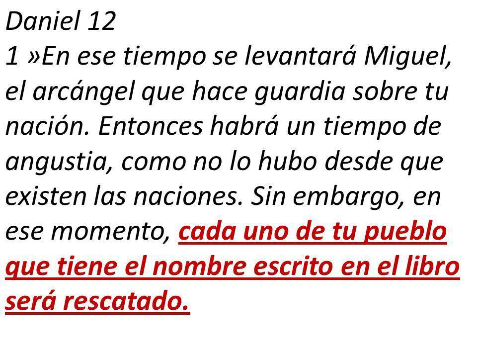 Daniel 12 1 »En ese tiempo se levantará Miguel, el arcángel que hace guardia sobre tu nación.