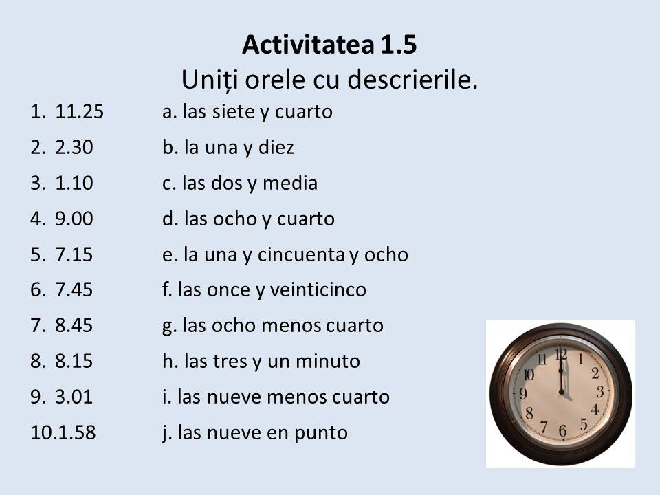 Activitatea 1.5 Uniți orele cu descrierile. 1.11.25 a.