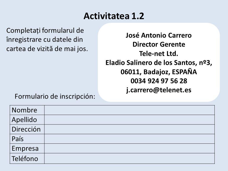 Activitatea 1.2 Nombre Apellido Dirección País Empresa Teléfono José Antonio Carrero Director Gerente Tele-net Ltd.