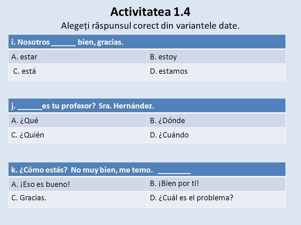 Activitatea 1.4 Alegeți r ă spunsul corect din variantele date..
