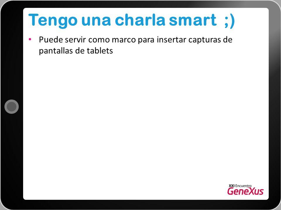 Tengo una charla smart ;) Puede servir como marco para insertar capturas de pantallas de tablets