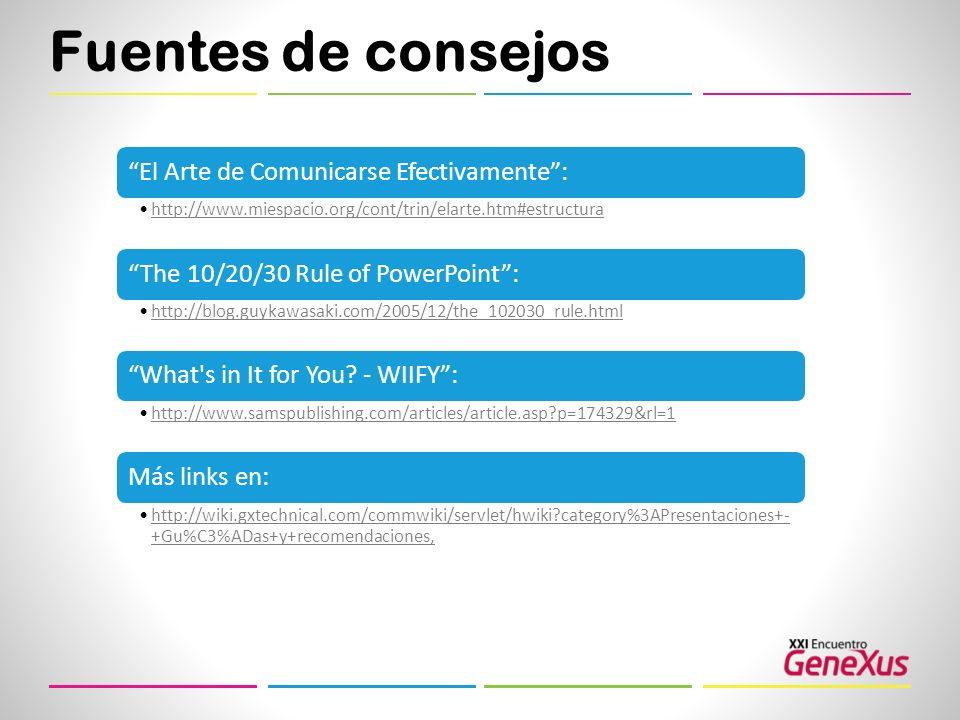 Fuentes de consejos El Arte de Comunicarse Efectivamente: http://www.miespacio.org/cont/trin/elarte.htm#estructura The 10/20/30 Rule of PowerPoint: ht