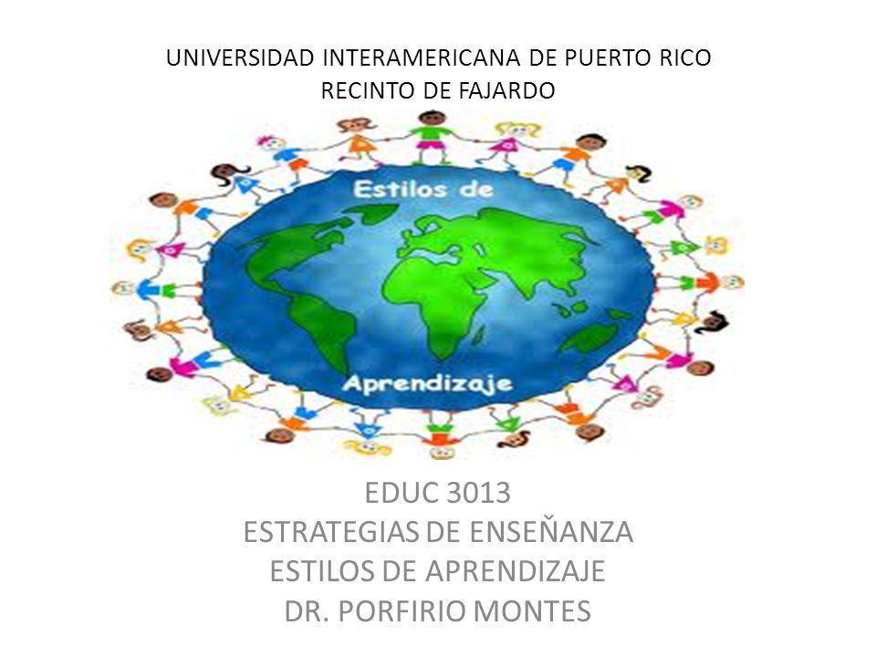 UNIVERSIDAD INTERAMERICANA DE PUERTO RICO RECINTO DE FAJARDO EDUC 3013 ESTRATEGIAS DE ENSEŇANZA ESTILOS DE APRENDIZAJE DR.