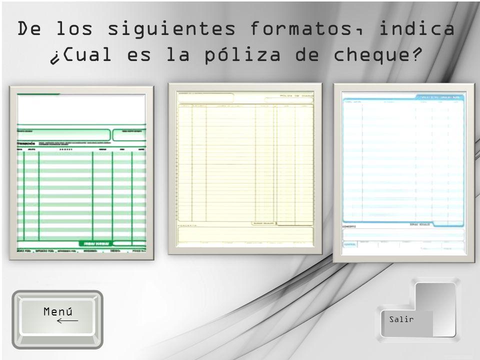 De los siguientes formatos, indica ¿Cual es la póliza de cheque Salir Menú