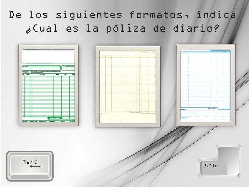De los siguientes formatos, indica ¿Cual es la póliza de diario Salir Menú