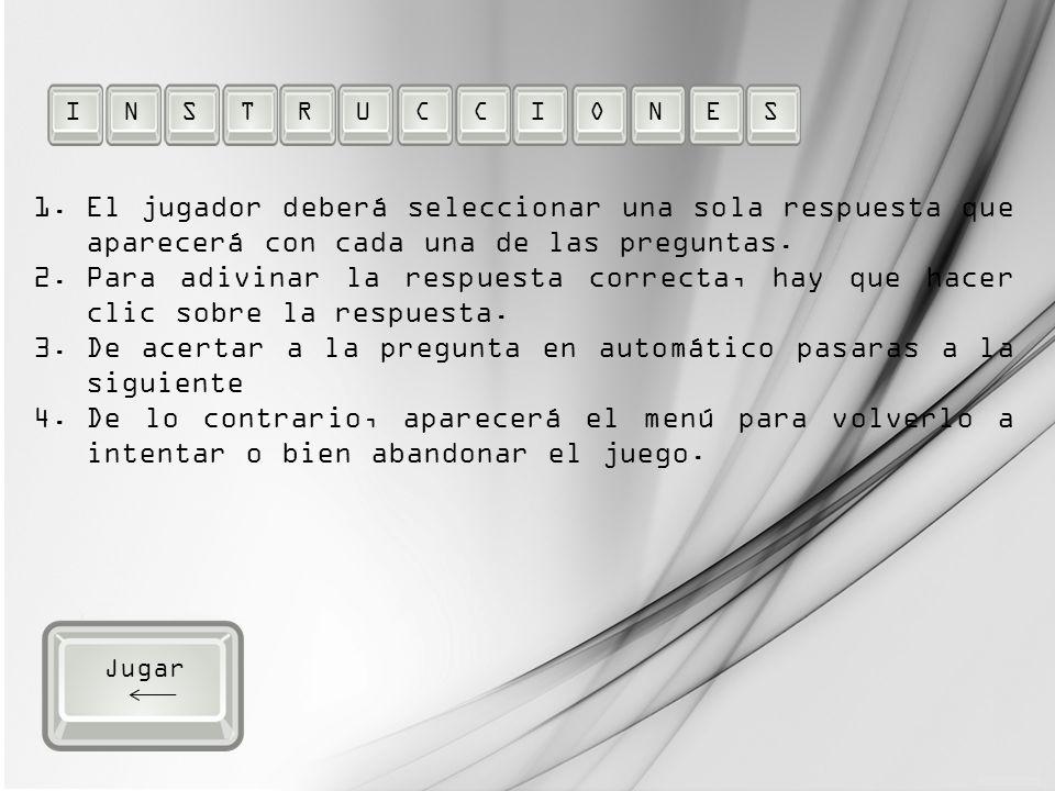 1.El jugador deberá seleccionar una sola respuesta que aparecerá con cada una de las preguntas.