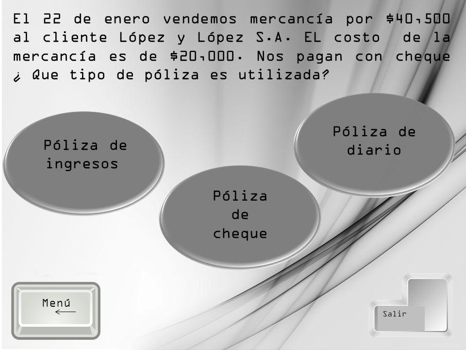 Salir Póliza de ingresos Póliza de cheque Póliza de diario El 22 de enero vendemos mercancía por $40,500 al cliente López y López S.A.