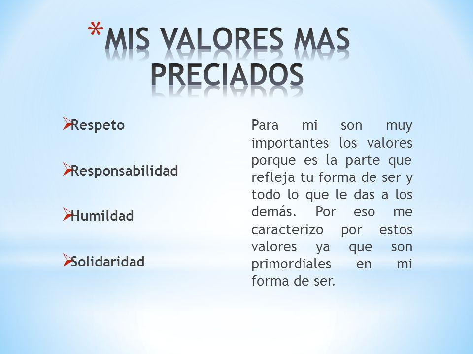 Respeto Responsabilidad Humildad Solidaridad Para mi son muy importantes los valores porque es la parte que refleja tu forma de ser y todo lo que le d