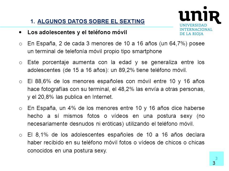 3 3 1.ALGUNOS DATOS SOBRE EL SEXTING Los adolescentes y el teléfono móvil o En España, 2 de cada 3 menores de 10 a 16 años (un 64,7%) posee un termina