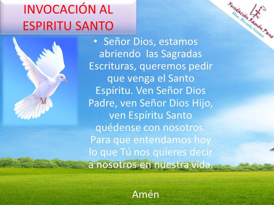 INVOCACIÓN AL ESPIRITU SANTO Señor Dios, estamos abriendo las Sagradas Escrituras, queremos pedir que venga el Santo Espíritu. Ven Señor Dios Padre, v