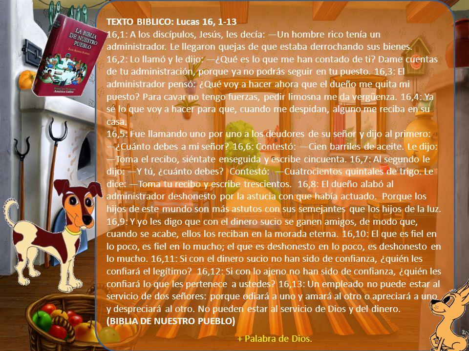 LECTURA El mayordomo de la parábola en Lucas fue acusado de derrochar la propiedad de su patrón, es su actitud atrevida y extravagante hacia las riquezas, una suerte de desapego, si se quiere, lo que alaba Jesús, y hasta el mismo patrón.