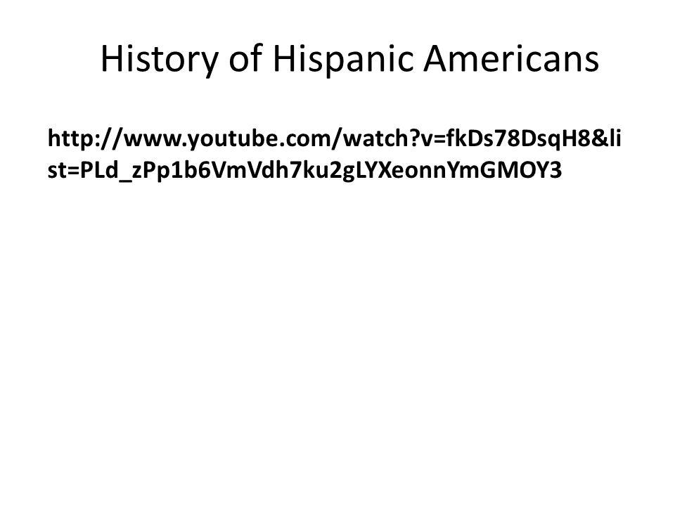 History of Hispanic Americans http://www.youtube.com/watch?v=fkDs78DsqH8&li st=PLd_zPp1b6VmVdh7ku2gLYXeonnYmGMOY3