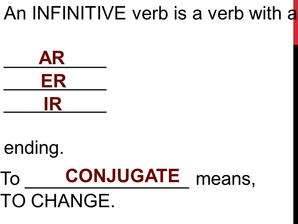 An INFINITIVE verb is a verb with an __________ ending.