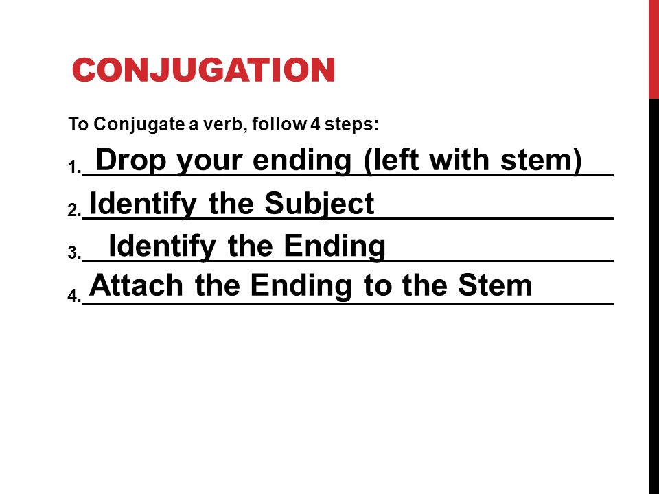 CONJUGATION To Conjugate a verb, follow 4 steps: 1.