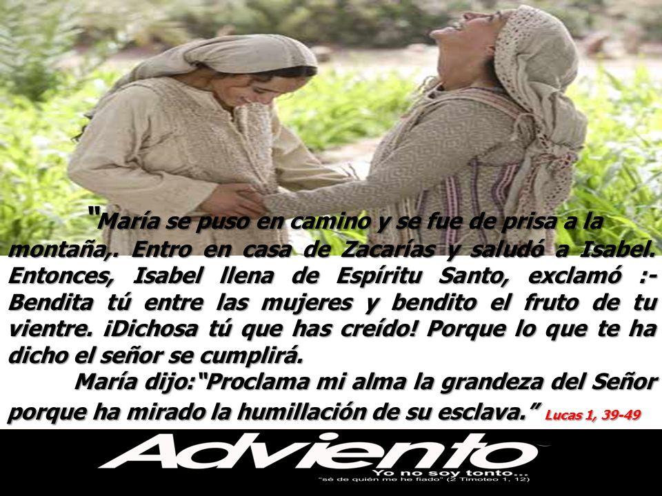 María se puso en camino y se fue de prisa a la María se puso en camino y se fue de prisa a la montaña,. Entro en casa de Zacarías y saludó a Isabel. E