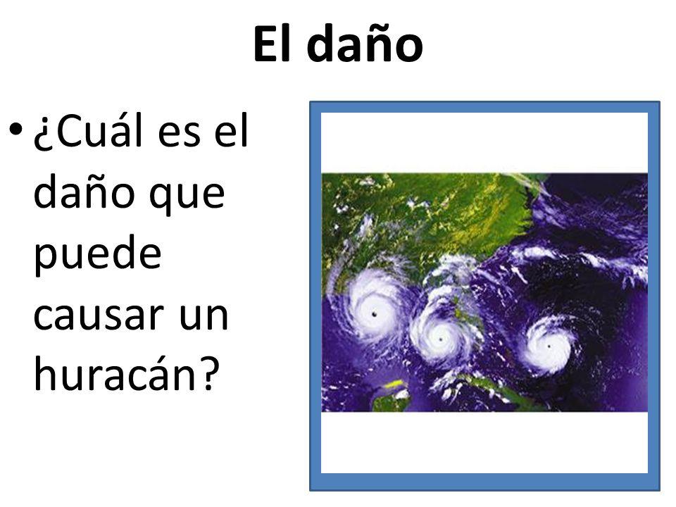 El daño ¿Cuál es el daño que puede causar un huracán