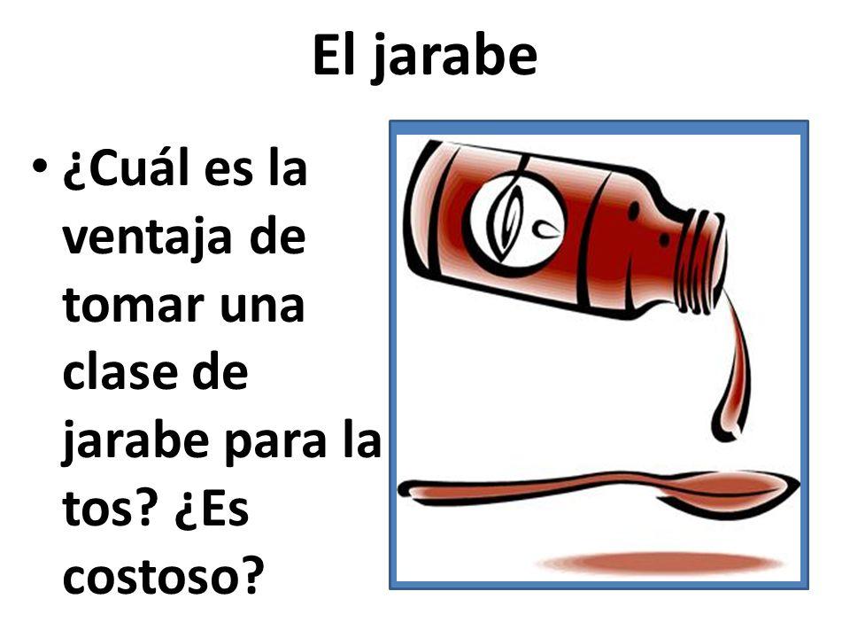 El jarabe ¿Cuál es la ventaja de tomar una clase de jarabe para la tos? ¿Es costoso?