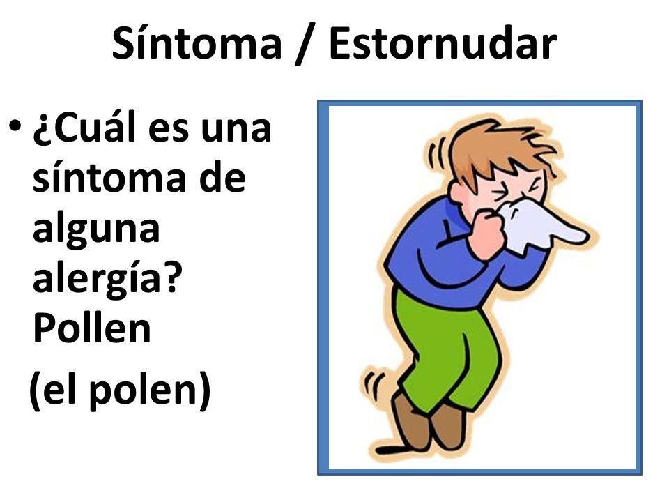 Síntoma / Estornudar ¿Cuál es una síntoma de alguna alergía? Pollen (el polen)