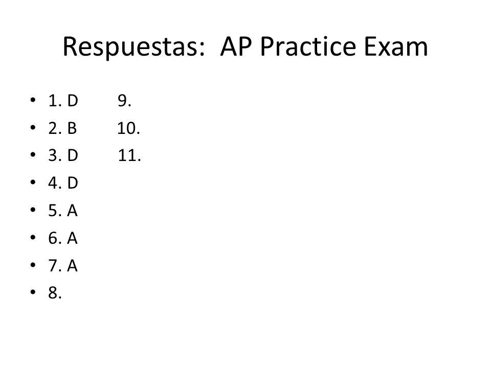 Respuestas: AP Practice Exam 1. D 9. 2. B 10. 3. D 11. 4. D 5. A 6. A 7. A 8.