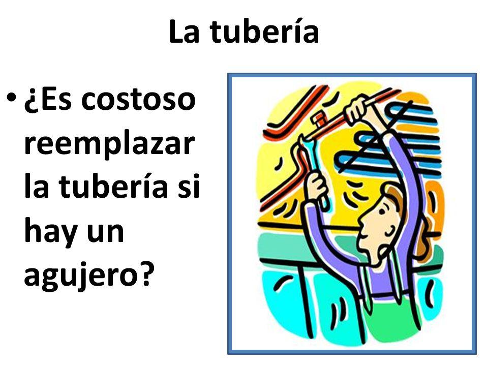La tubería ¿Es costoso reemplazar la tubería si hay un agujero