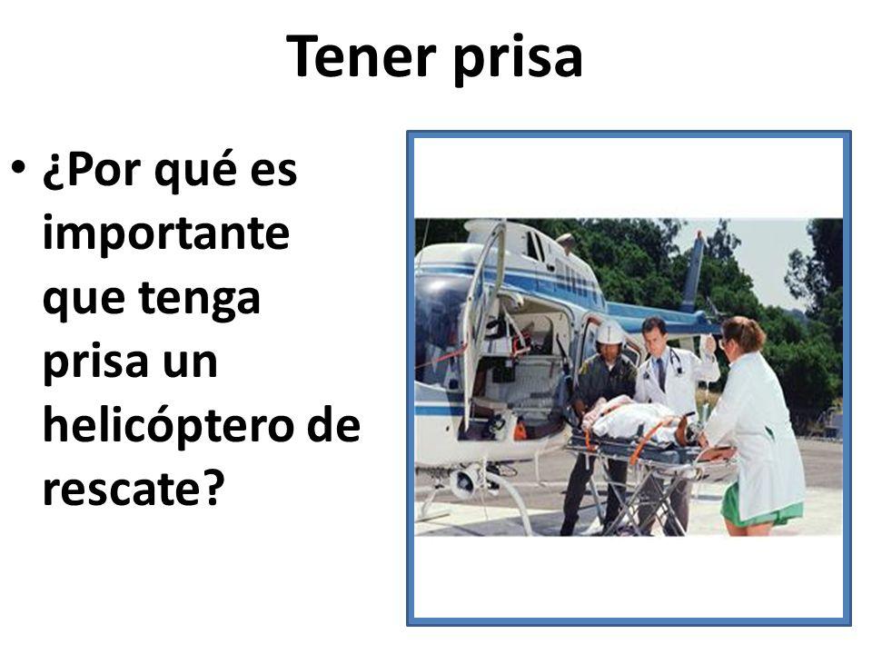 Tener prisa ¿Por qué es importante que tenga prisa un helicóptero de rescate?