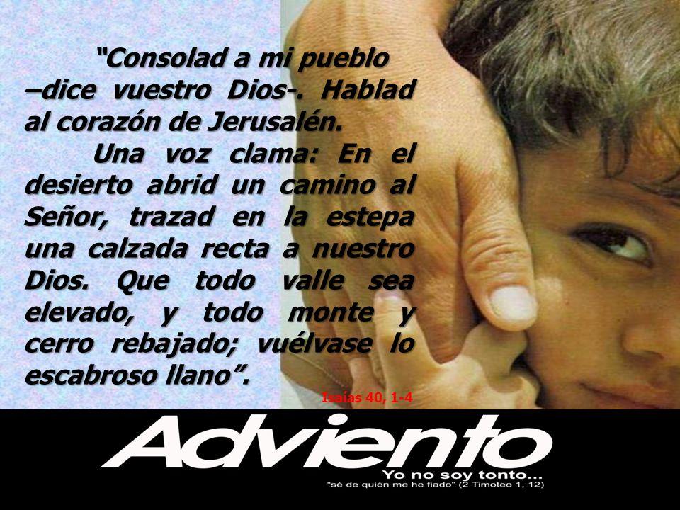 Consolad a mi pueblo –dice vuestro Dios-.Hablad al corazón de Jerusalén.