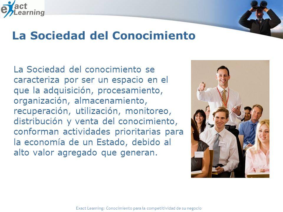 Exact Learning: Conocimiento para la competitividad de su negocio La Sociedad del Conocimiento La Sociedad del conocimiento se caracteriza por ser un