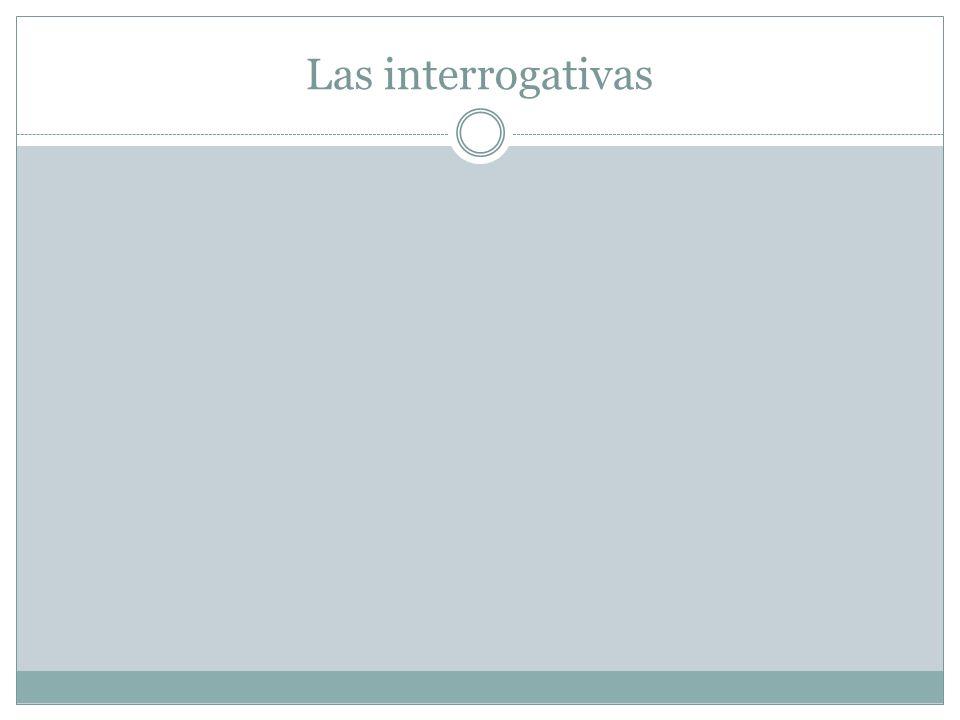 Gramática: Asking questions: Interrogative words All interrogative words are preceded by an inverted question mark.