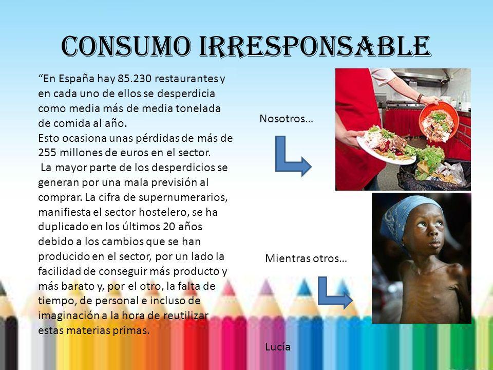 CONSUMO IRRESPONSABLE En España hay 85.230 restaurantes y en cada uno de ellos se desperdicia como media más de media tonelada de comida al año. Esto