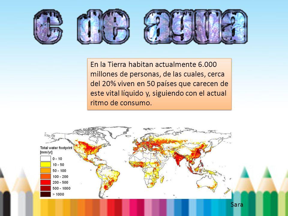 En la Tierra habitan actualmente 6.000 millones de personas, de las cuales, cerca del 20% viven en 50 países que carecen de este vital líquido y, sigu