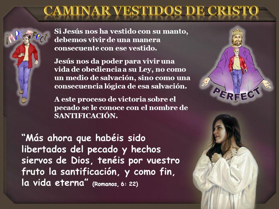 Si Jesús nos ha vestido con su manto, debemos vivir de una manera consecuente con ese vestido.
