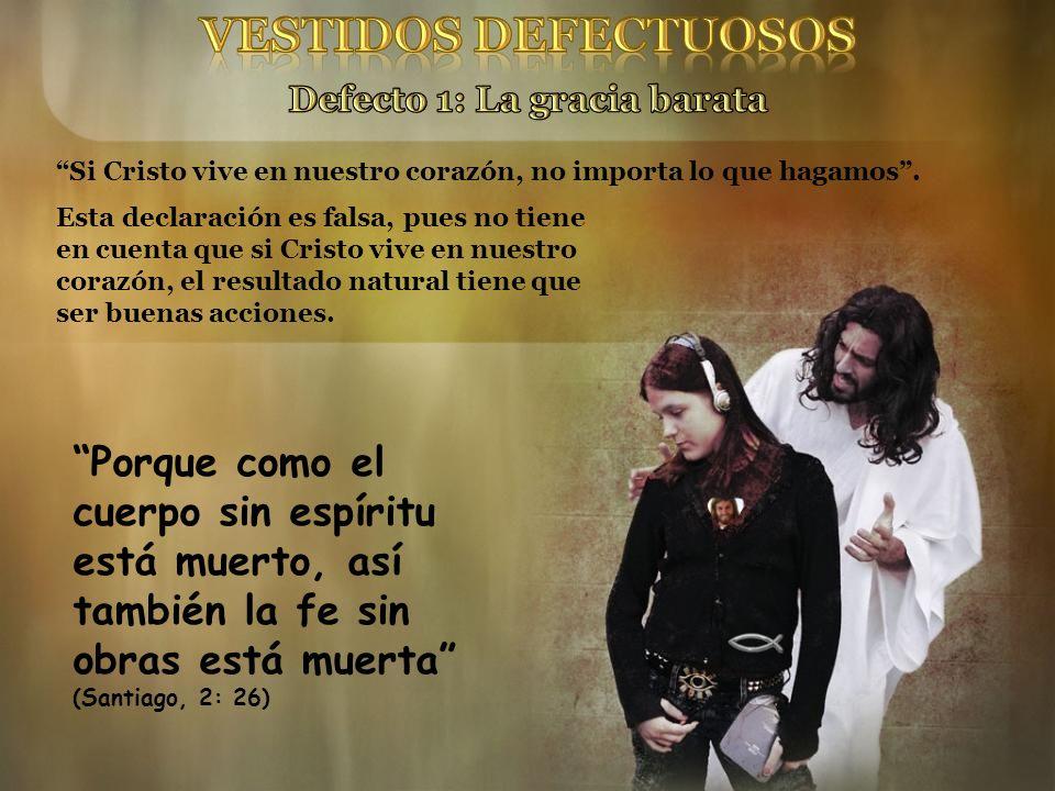 Si Cristo vive en nuestro corazón, no importa lo que hagamos. Porque como el cuerpo sin espíritu está muerto, así también la fe sin obras está muerta