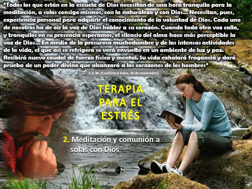 Meditación y comunión a solas con Dios 2. Meditación y comunión a solas con Dios E.G.W.