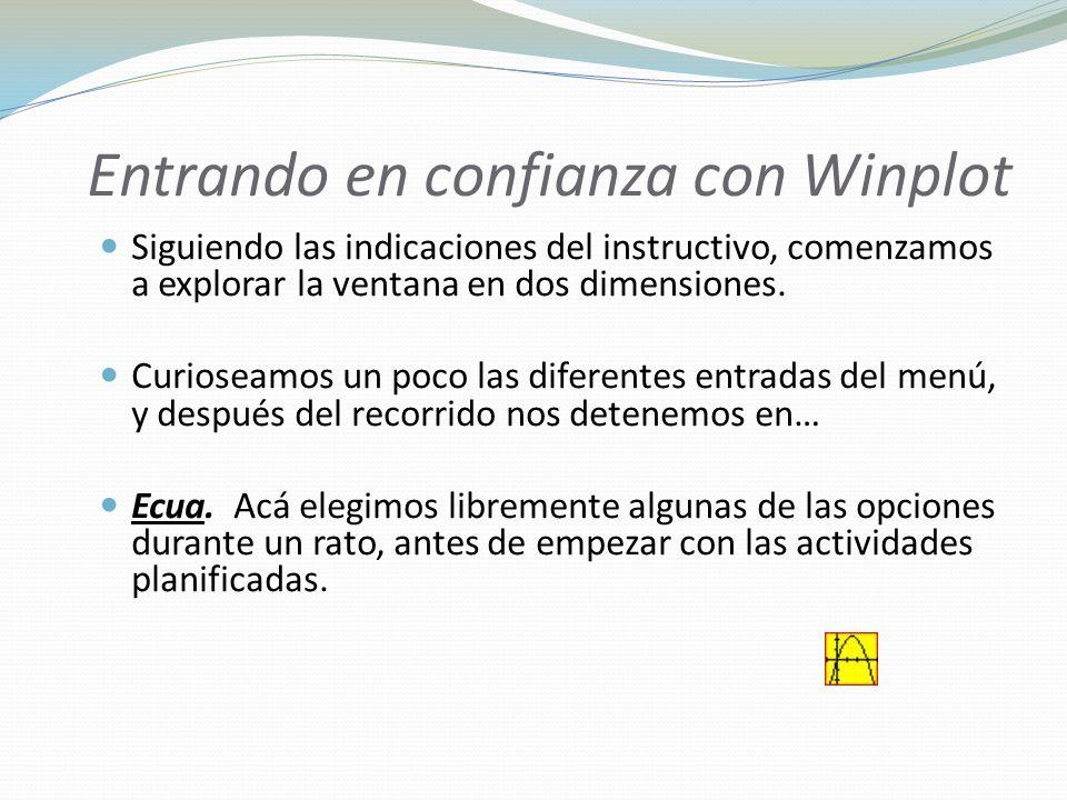 Entrando en confianza con Winplot Siguiendo las indicaciones del instructivo, comenzamos a explorar la ventana en dos dimensiones. Curioseamos un poco